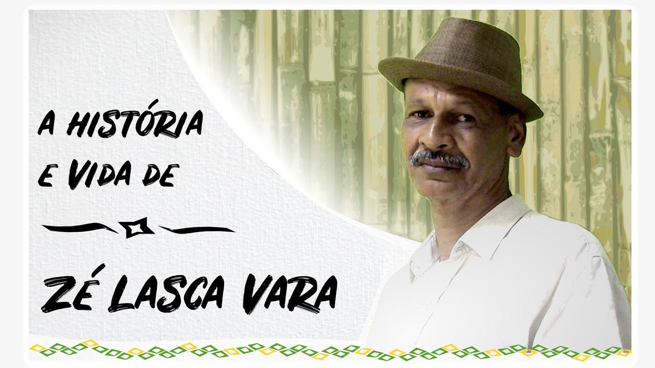 DOCUMENTÁRIO SOBRE HISTÓRIA E VIDA DO MESTRE ZÉ LASCA VARA